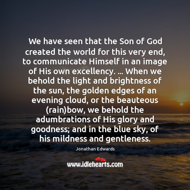 We have seen that the Son of God created the world for Jonathan Edwards Picture Quote