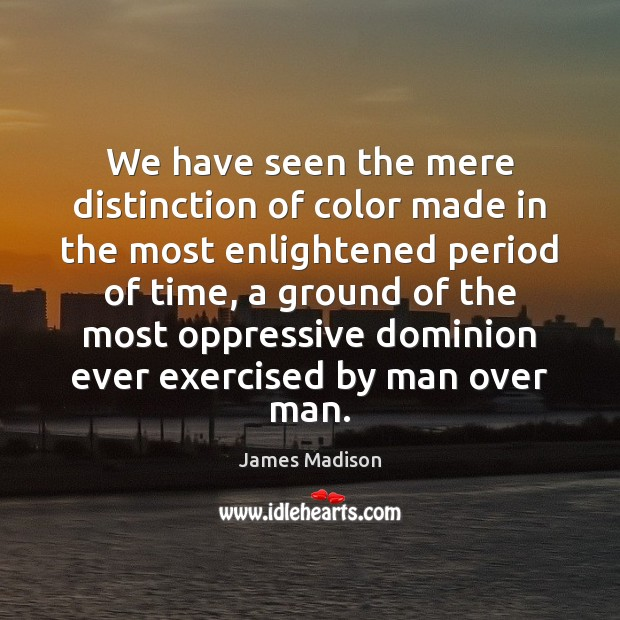 We have seen the mere distinction of color made in the most Image