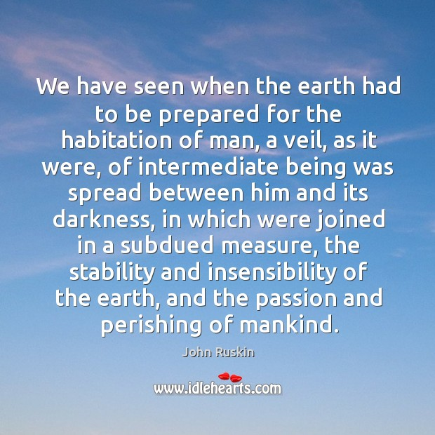 We have seen when the earth had to be prepared for the habitation of man Image