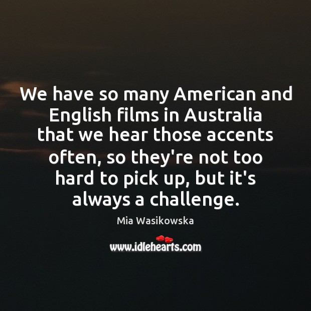 We have so many American and English films in Australia that we Image