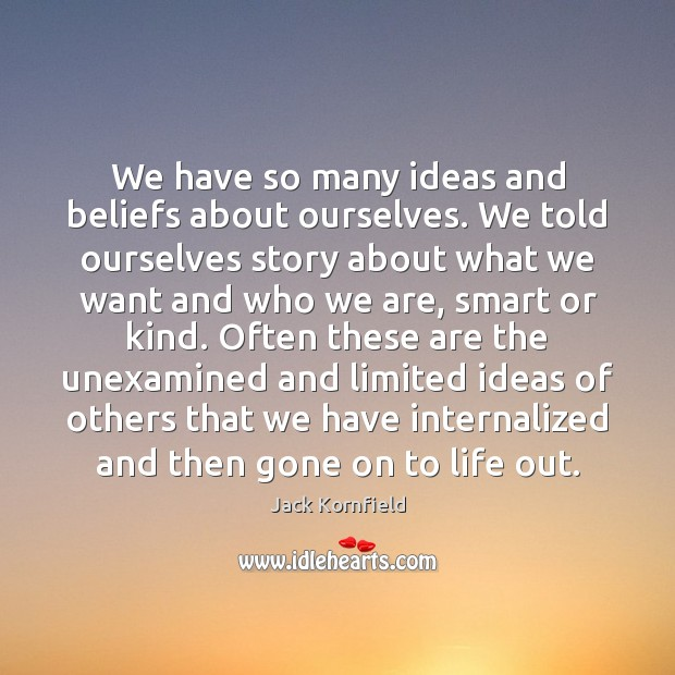 We have so many ideas and beliefs about ourselves. We told ourselves Jack Kornfield Picture Quote