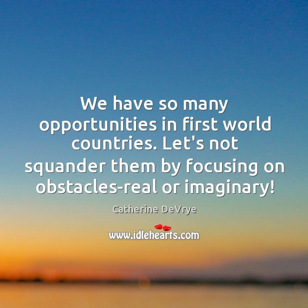 Image, We have so many opportunities in first world countries. Let's not squander