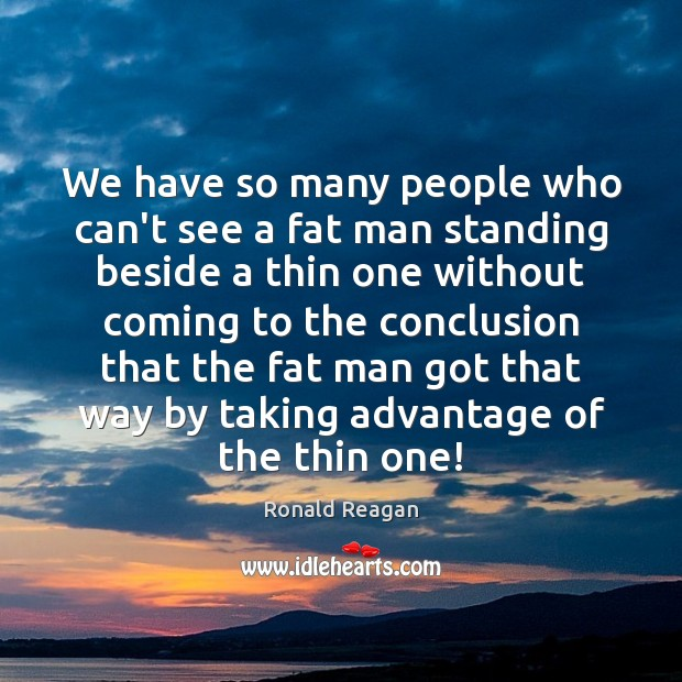 We have so many people who can't see a fat man standing Image