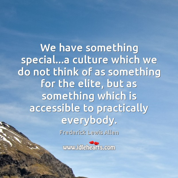 Image, We have something special…a culture which we do not think of