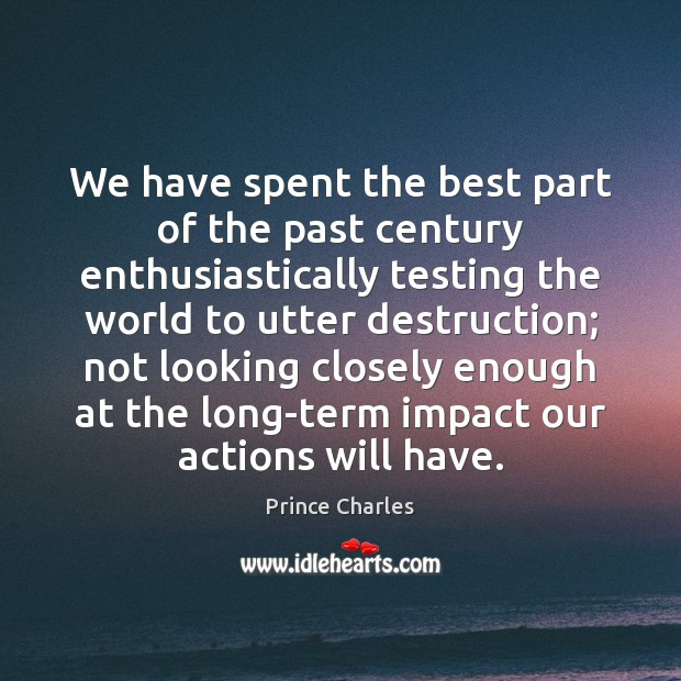 We have spent the best part of the past century enthusiastically testing Prince Charles Picture Quote