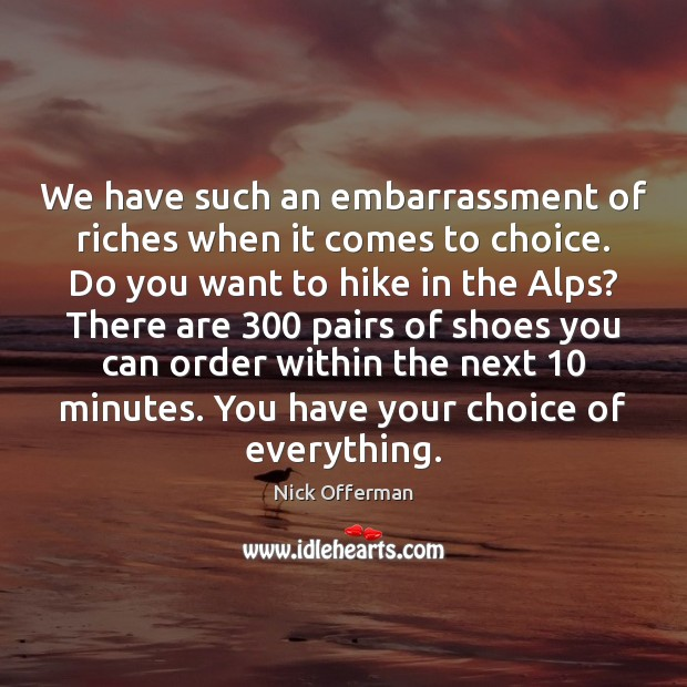 We have such an embarrassment of riches when it comes to choice. Nick Offerman Picture Quote