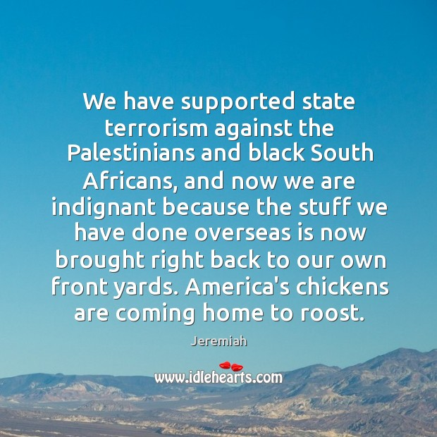 We have supported state terrorism against the Palestinians and black South Africans, Image