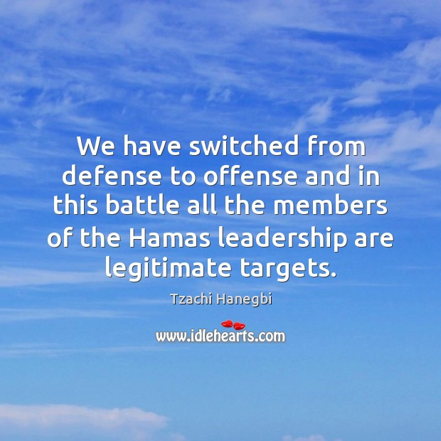 Image, We have switched from defense to offense and in this battle all