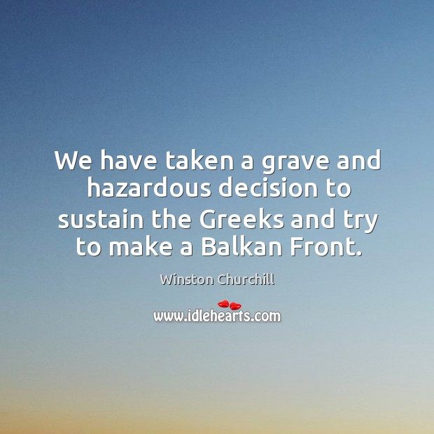 Image, We have taken a grave and hazardous decision to sustain the Greeks