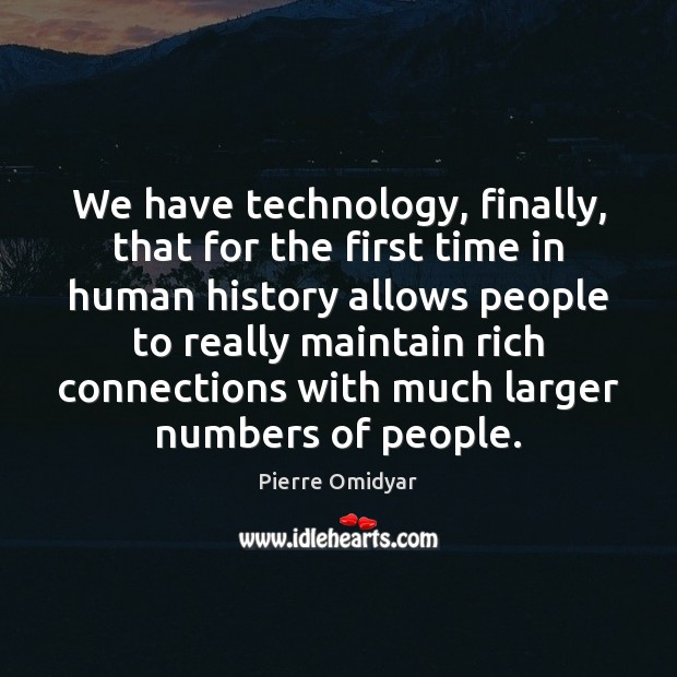 We have technology, finally, that for the first time in human history Image