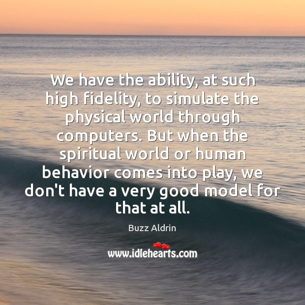 We have the ability, at such high fidelity, to simulate the physical Buzz Aldrin Picture Quote