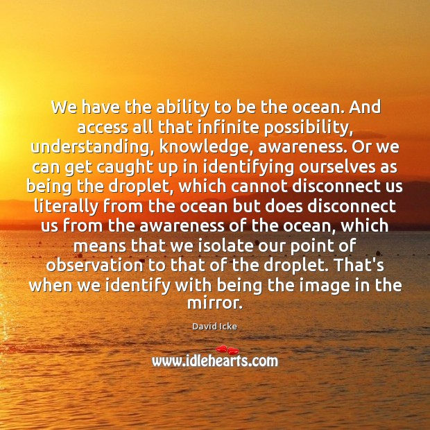 We have the ability to be the ocean. And access all that Image
