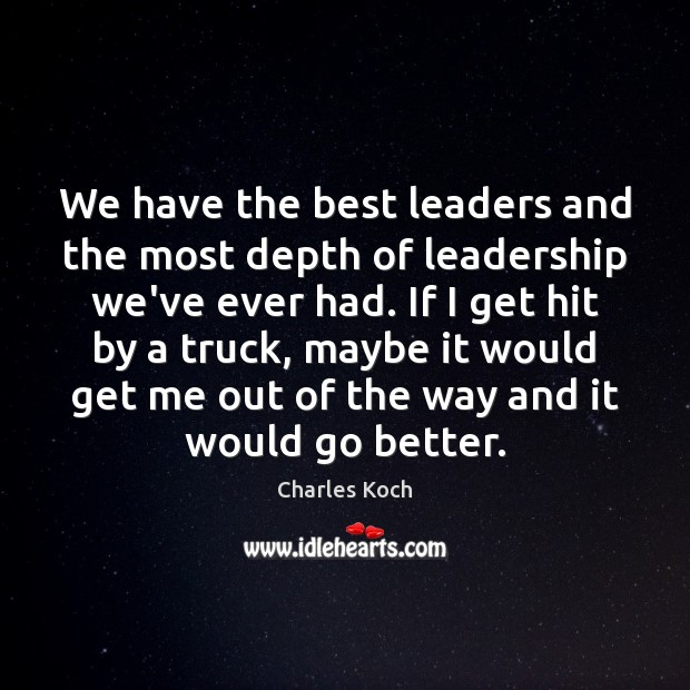 We have the best leaders and the most depth of leadership we've Image