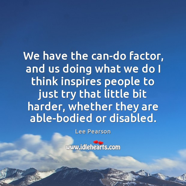 We have the can-do factor, and us doing what we do I Image