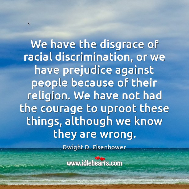 Image, We have the disgrace of racial discrimination, or we have prejudice against