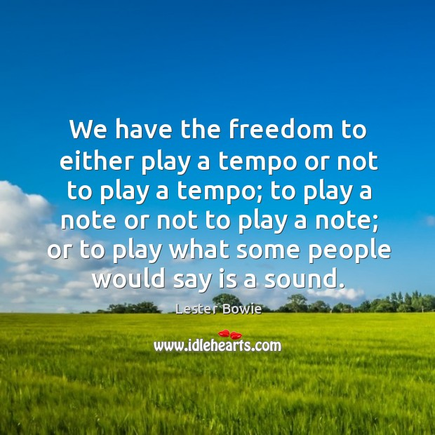 Image, We have the freedom to either play a tempo or not to