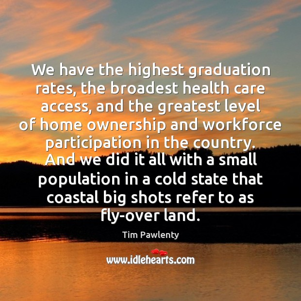 We have the highest graduation rates, the broadest health care access, and Graduation Quotes Image