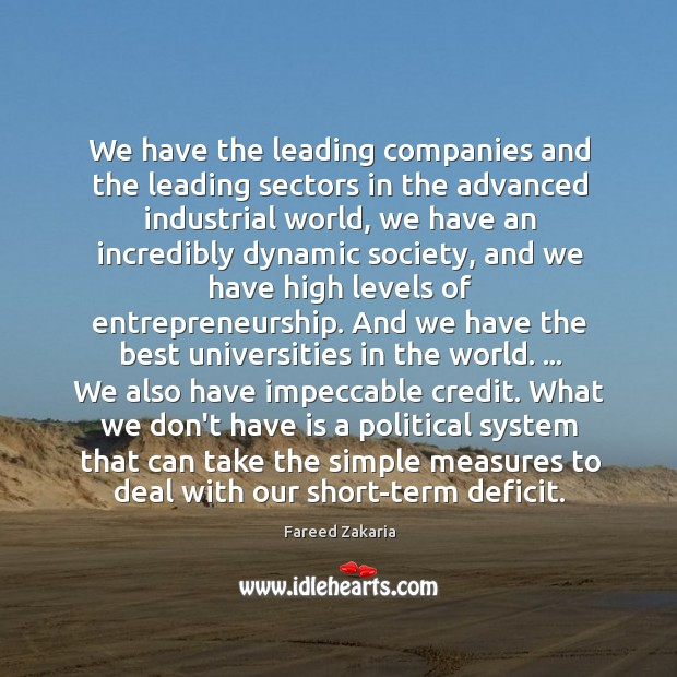 We have the leading companies and the leading sectors in the advanced Fareed Zakaria Picture Quote
