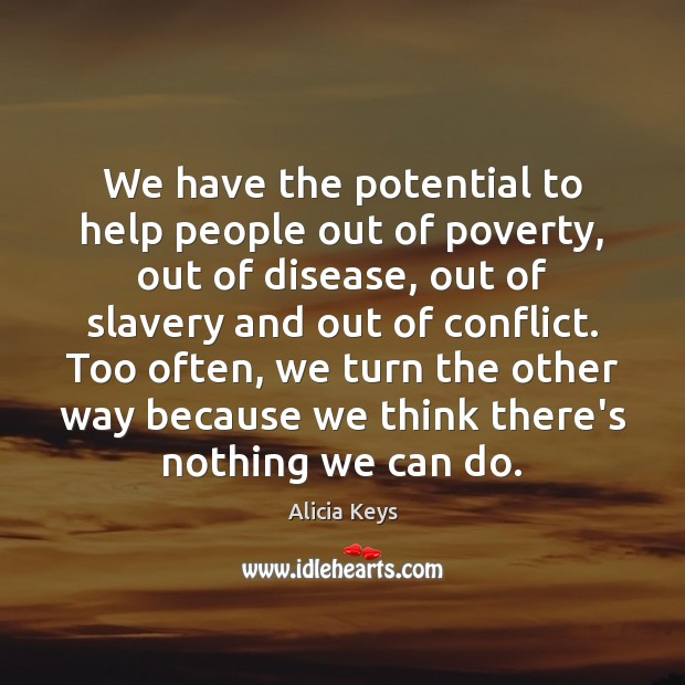 We have the potential to help people out of poverty, out of Image