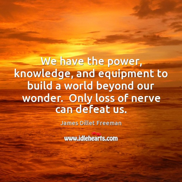We have the power, knowledge, and equipment to build a world beyond James Dillet Freeman Picture Quote
