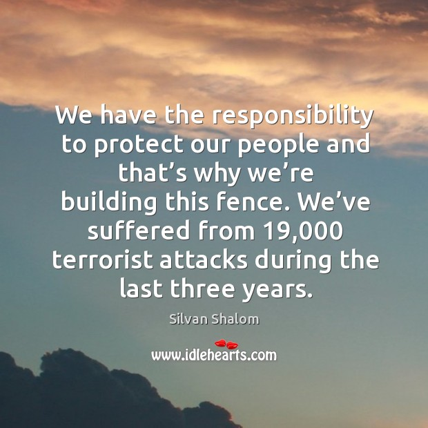 We have the responsibility to protect our people and that's why we're building this fence. Image