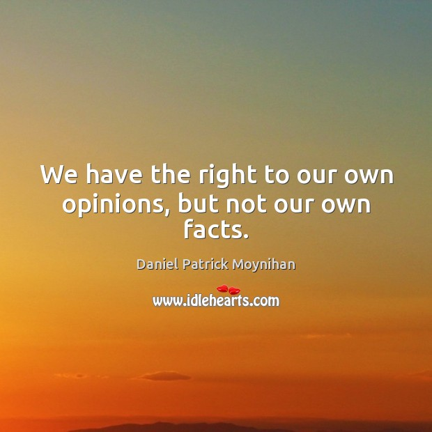 Image, We have the right to our own opinions, but not our own facts.