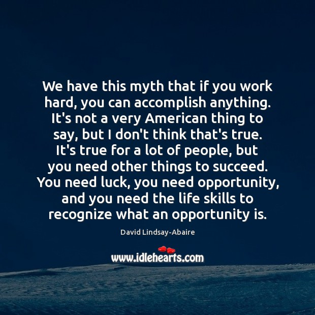 We have this myth that if you work hard, you can accomplish Image