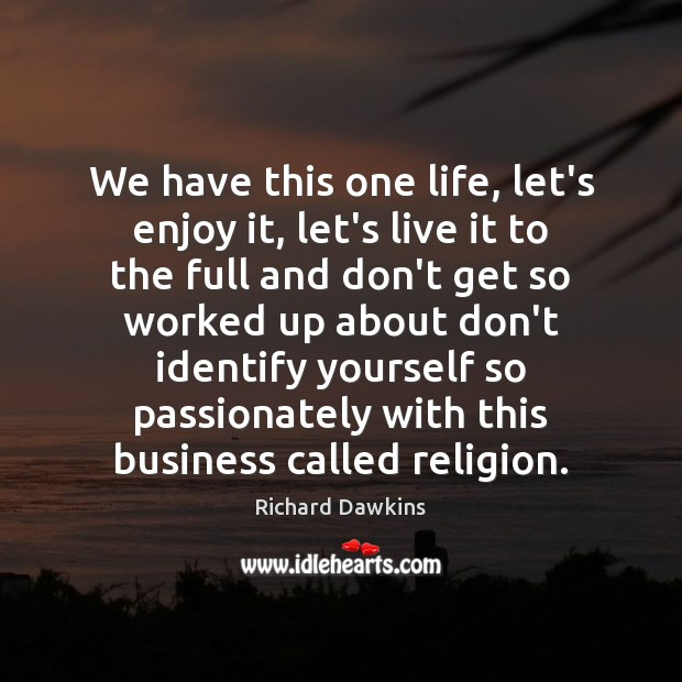 We have this one life, let's enjoy it, let's live it to Image