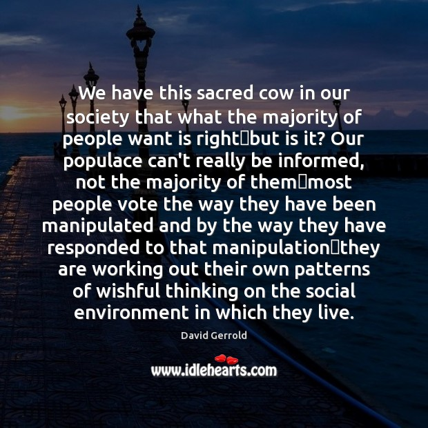 We have this sacred cow in our society that what the majority David Gerrold Picture Quote