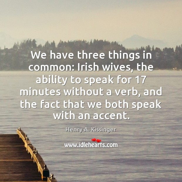Image, We have three things in common: Irish wives, the ability to speak