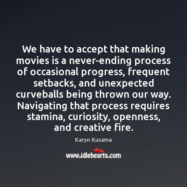 We have to accept that making movies is a never-ending process of Image