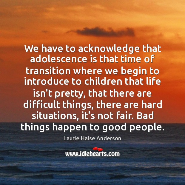 We have to acknowledge that adolescence is that time of transition where Image