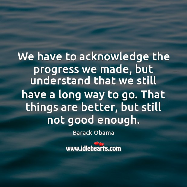 Image, We have to acknowledge the progress we made, but understand that we