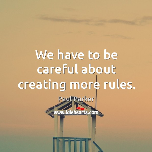 We have to be careful about creating more rules. Image