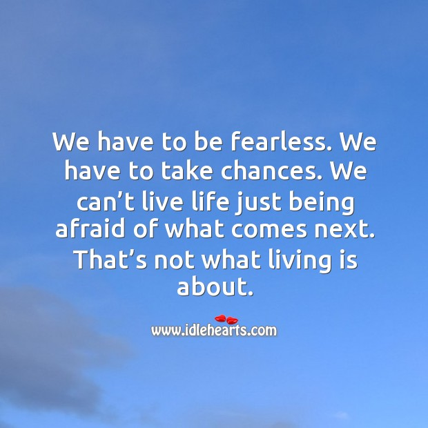 Quotes About Taking Chances And Living Life: Being Afraid Quotes On IdleHearts