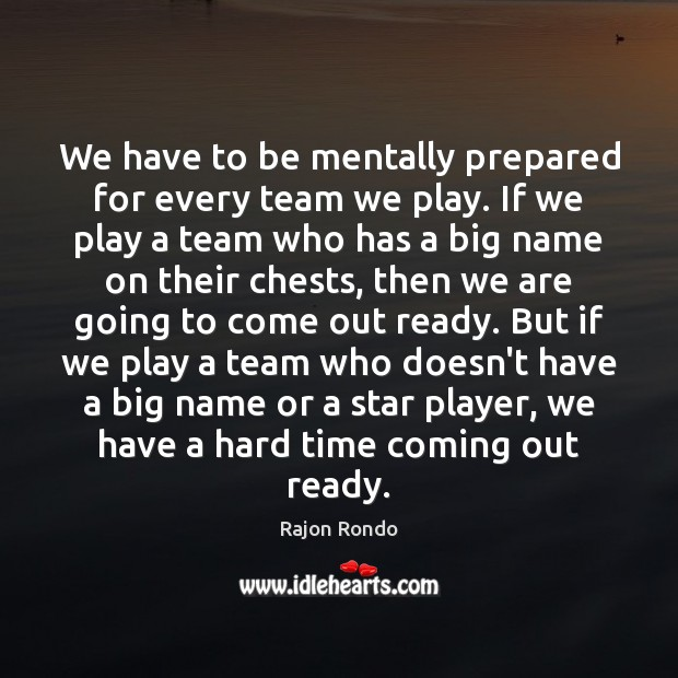 We have to be mentally prepared for every team we play. If Image