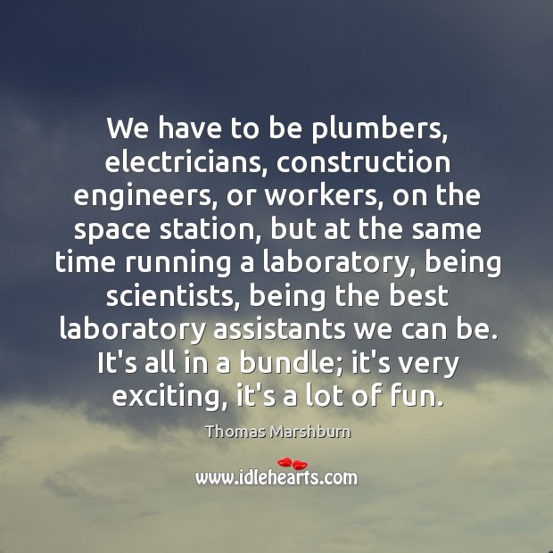 We have to be plumbers, electricians, construction engineers, or workers, on the Image