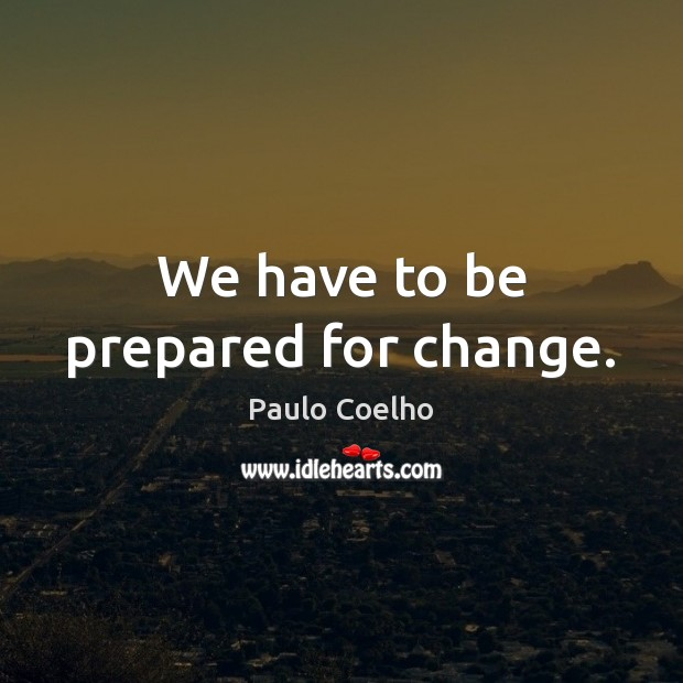 We have to be prepared for change. Image