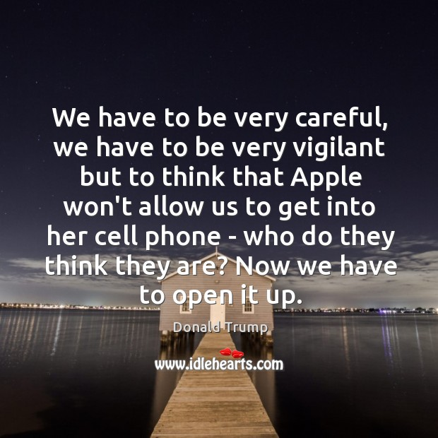 We have to be very careful, we have to be very vigilant Image