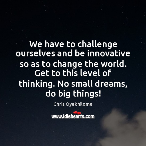 We have to challenge ourselves and be innovative so as to change Chris Oyakhilome Picture Quote