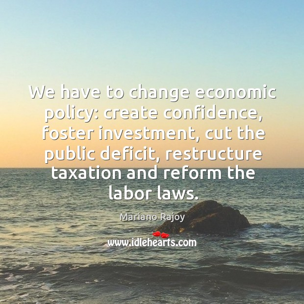 We have to change economic policy: create confidence, foster investment, cut the public deficit Image