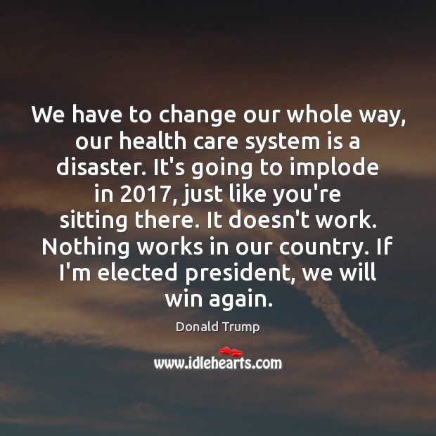We have to change our whole way, our health care system is Image