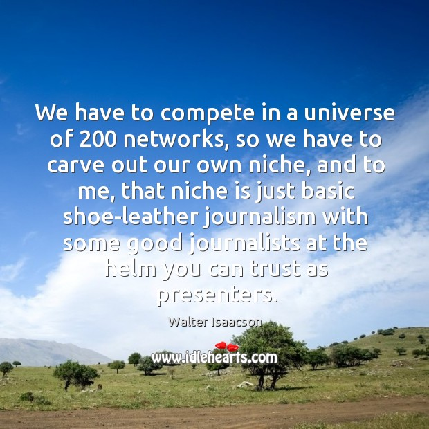 We have to compete in a universe of 200 networks, so we have to carve out our own niche Image