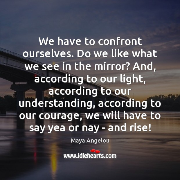 Image, We have to confront ourselves. Do we like what we see in