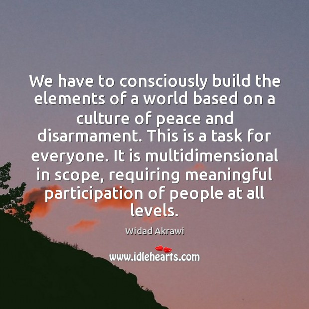 We have to consciously build the elements of a world based on Widad Akrawi Picture Quote