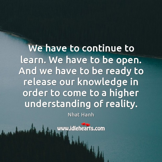 Image, We have to continue to learn. We have to be open. And