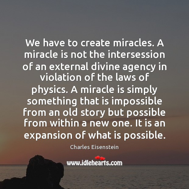 Image, We have to create miracles. A miracle is not the intersession of
