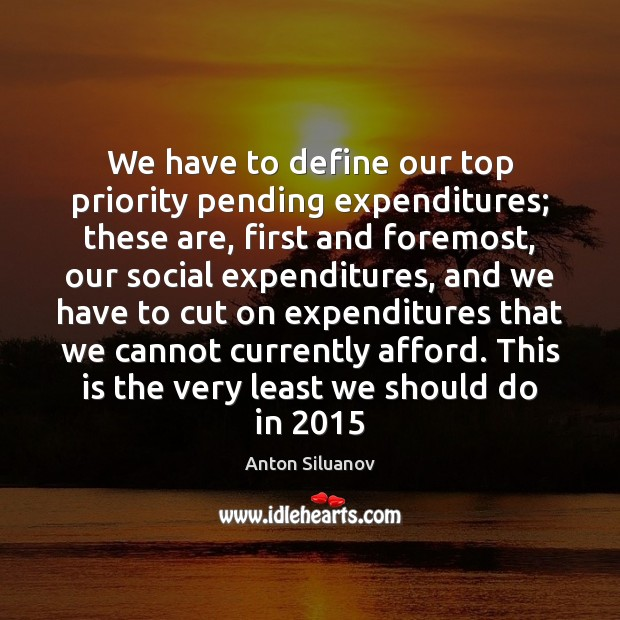 Image, We have to define our top priority pending expenditures; these are, first