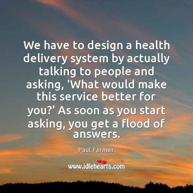 Image, We have to design a health delivery system by actually talking to