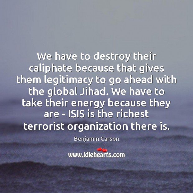 Image, We have to destroy their caliphate because that gives them legitimacy to